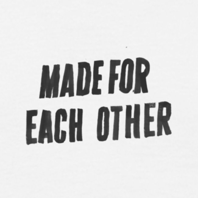 MADE FOR EACH OTHER (EXCLUSIVE)