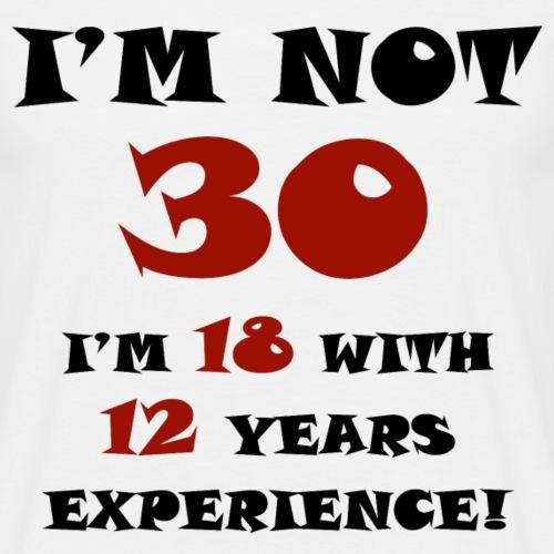 im not 30 - T-skjorte for menn