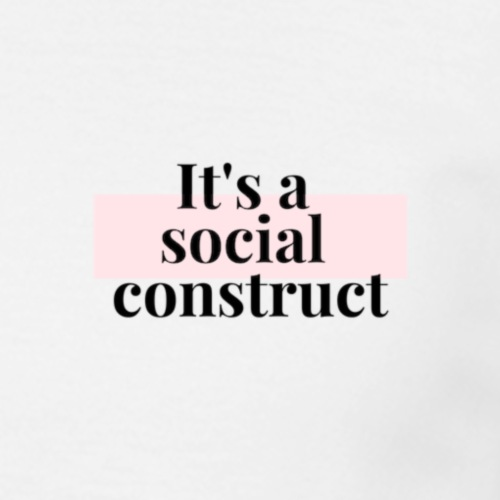 It s a social construct - pink - Men's T-Shirt