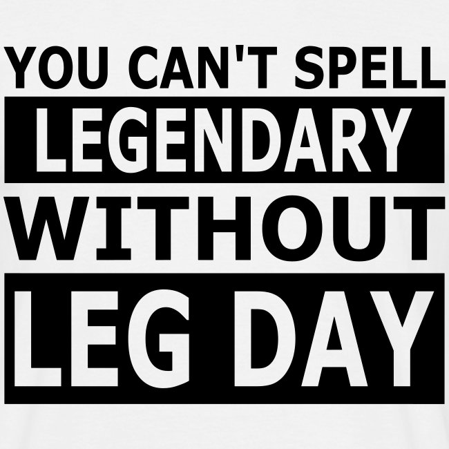 Cant Spell Legendary Without Leg Day