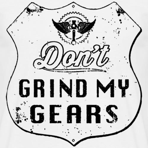 Dont Grind my Gears - Männer T-Shirt