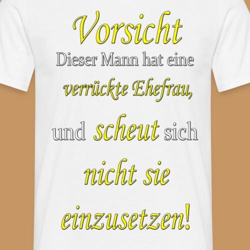 verrückte ehefrau - Männer T-Shirt