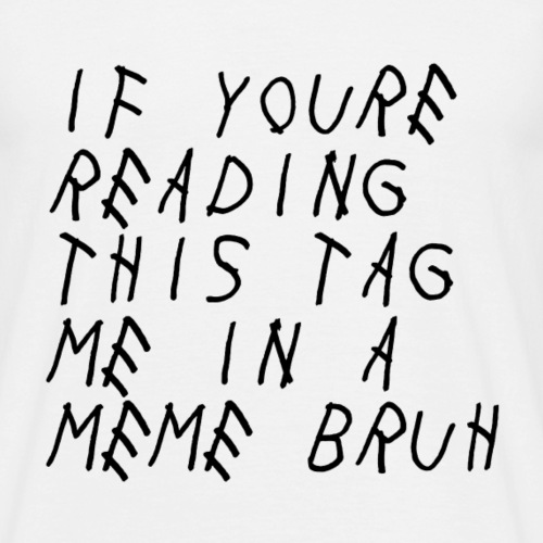 Tag Me In A Meme - Männer T-Shirt