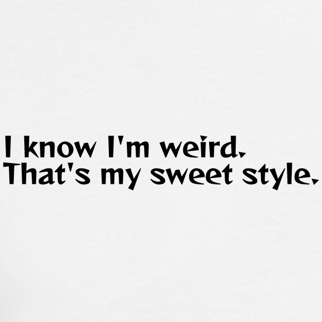 Being weird is my sweet style