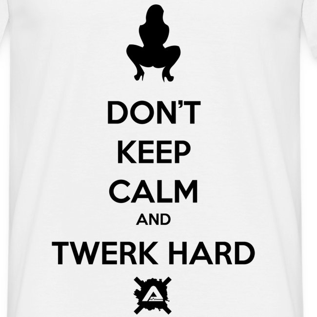 Dont Keep Calm & Twerk Hard