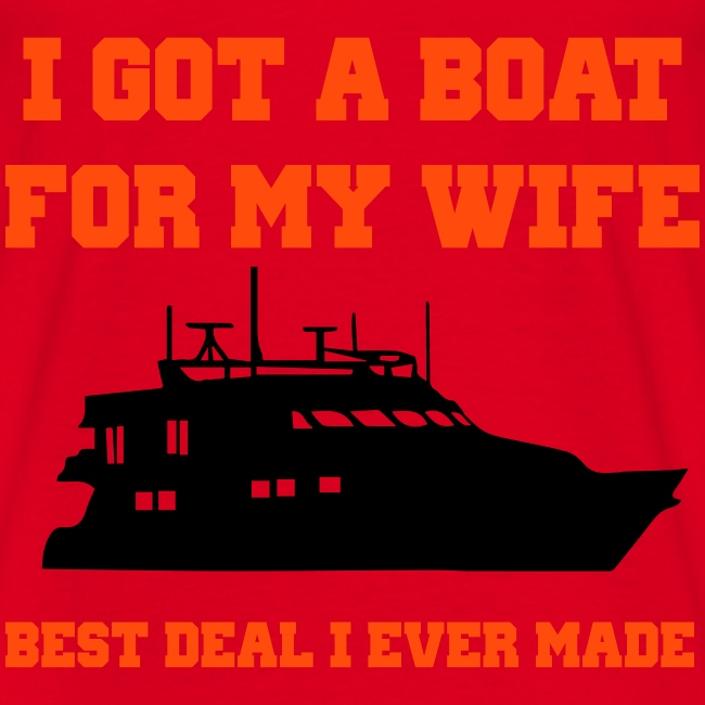 I got a boat for my wife