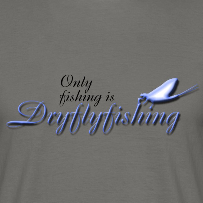 only_fishing_is_dryflyfishing