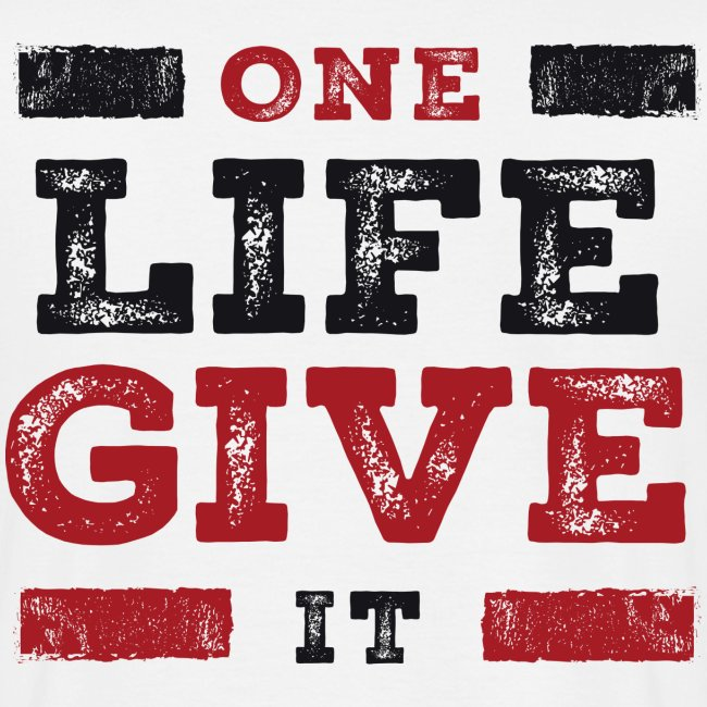 One Life Give It (bold)