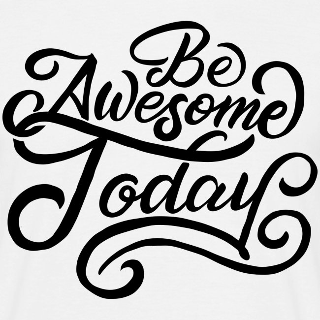 Be awesome today !
