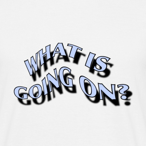 what is going on ? - Männer T-Shirt