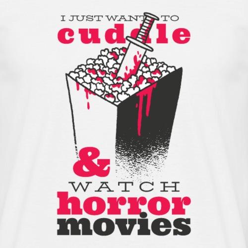I Just Warn To Cuddle & Watch Horror Movies - Männer T-Shirt