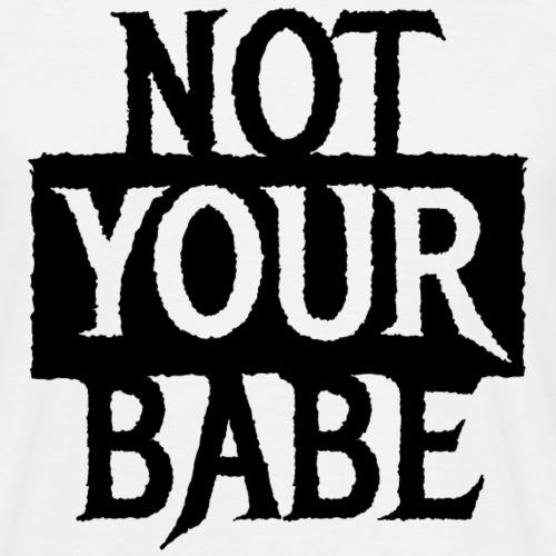 NOT YOUR BABE - Coole Statement Geschenk Ideen - Männer T-Shirt