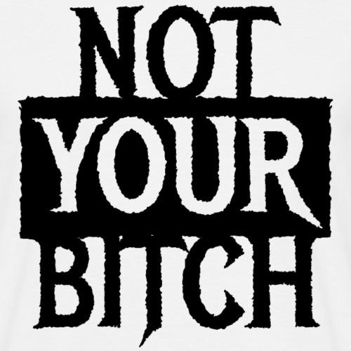 NOT YOUR BITCH - Coole Statement Geschenk Ideen - Männer T-Shirt