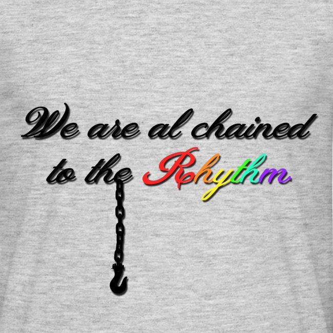 We Are Al Chained To The Rhythm