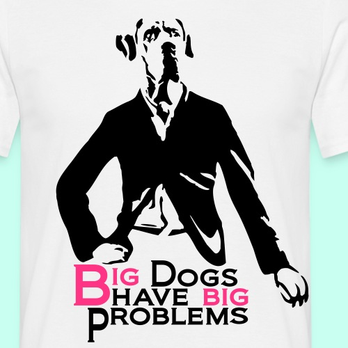 Big Dogs Have Big Problems - Männer T-Shirt