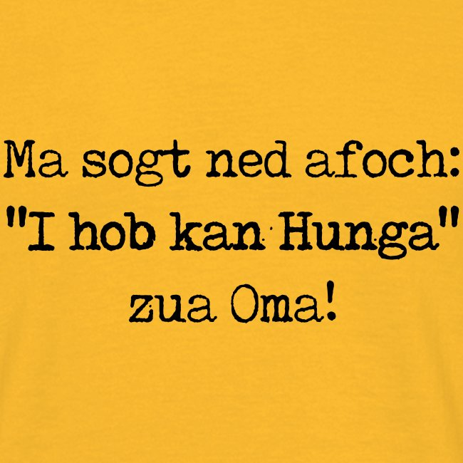 "Vorschau: Ma sogt ned afoch ""I hob kan Hunga"" zua Oma - Männer T-Shirt"