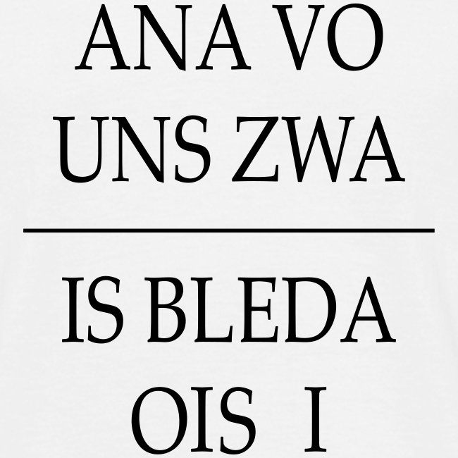 Vorschau: ana vo uns zwa is bleda ois i - Männer T-Shirt