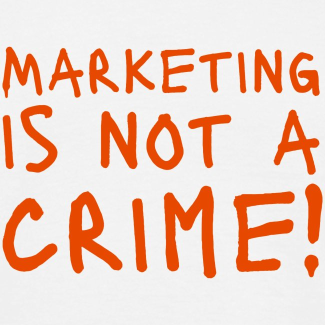 Marketing is not a crime!