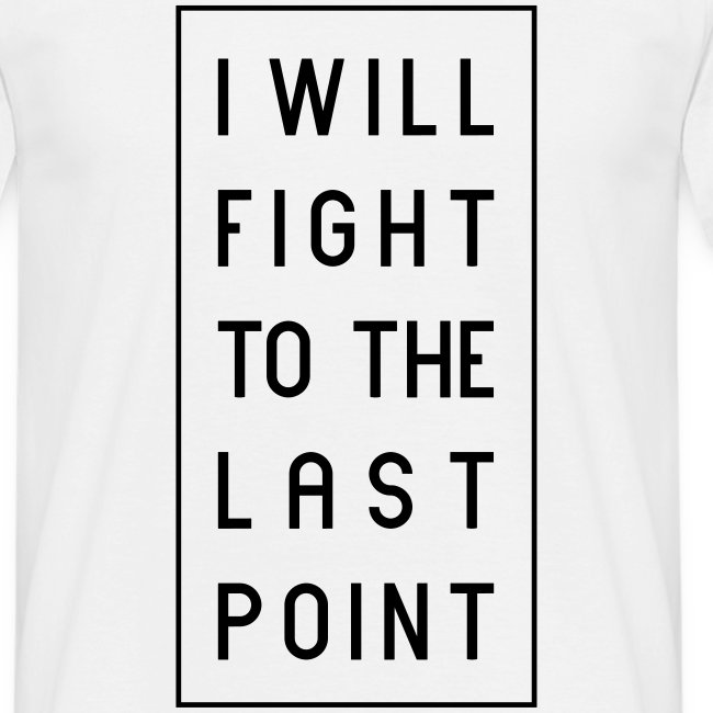 """Tennis Spruch, """" I WILL FIGHT TO THE LAST POINT"""""""