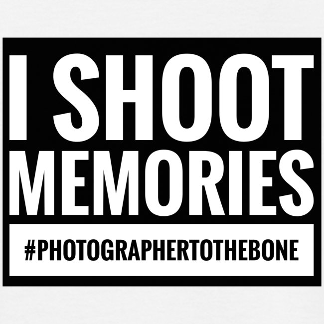 I SHOOT MEMORIES, #photographertothebone