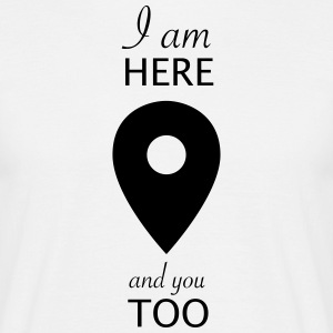 i am here and you too - T-shirt Homme
