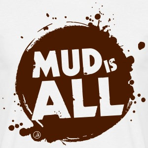 Mud is All - Mannen T-shirt