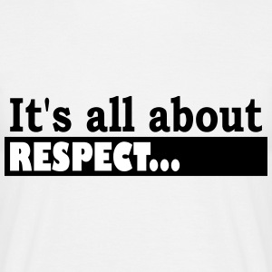 Its all about Respect - Männer T-Shirt