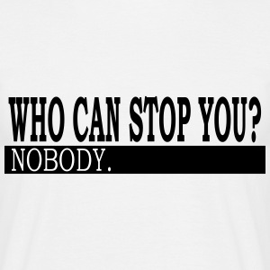 Who Can Stop You? - Men's T-Shirt