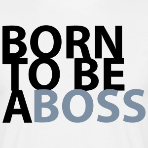 born to be a Boss - T-shirt Homme