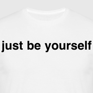 Just be yourself - Men's T-Shirt