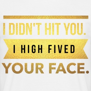 I didn't hit you.I high fived your face - Männer T-Shirt