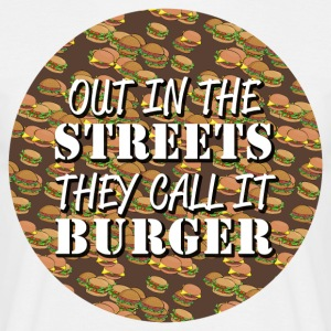 Out in the Streets they call it Burger - Men's T-Shirt