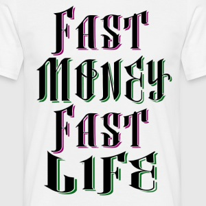 Fast Money Fast Life - Men's T-Shirt