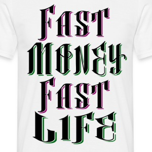 Fast Money Fast Life - T-skjorte for menn