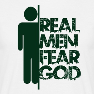 Real Men Fear God - Believe - Men's T-Shirt