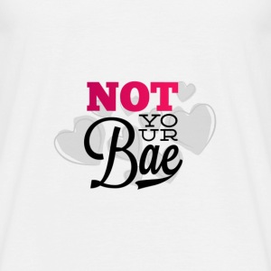 Not Your Bae - Herre-T-shirt