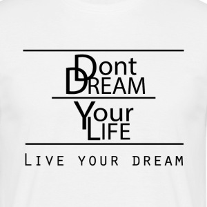 Live Your Dreams - T-skjorte for menn