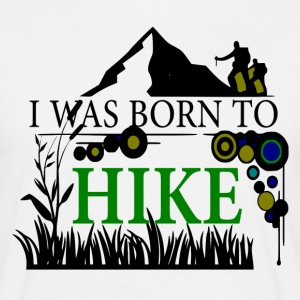 I WAS BORN TO HIKE - love for hiking - Men's T-Shirt