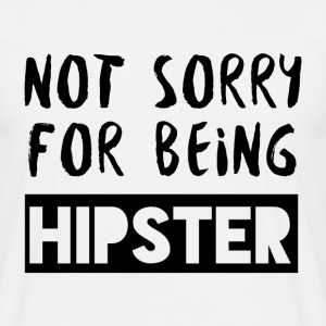Hipster: Not sorry for being Hipster - Men's T-Shirt