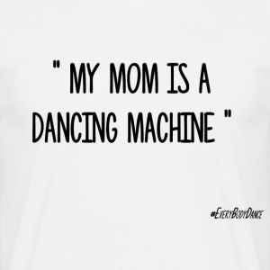 MY MOM ER EN DANCING MACHINE - Herre-T-shirt