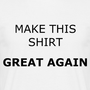 MAKE THIS SHIRT GREAT AGAIN - Männer T-Shirt