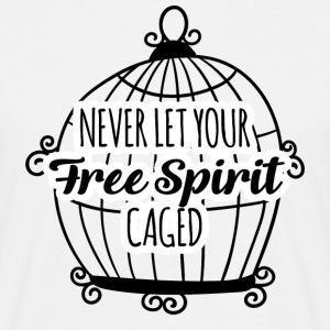 Hippie / Hippies: Never let your Free Spirit caged - Männer T-Shirt