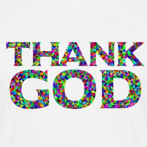 Thank God - Männer T-Shirt