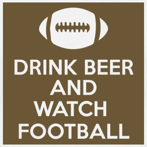 Football: Drink Beer and Watch Football - Men's T-Shirt