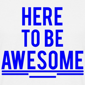 HERE TO BE AWESOME blue - Men's T-Shirt