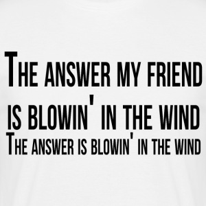 the answer my friend is blowin' in the wind - Camiseta hombre