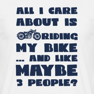 Biker / motorcycle: All I Care About Is My Riding - Men's T-Shirt