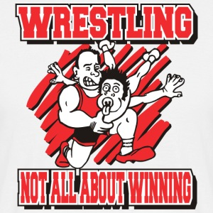 Wrestling Funny Wrestling Not All About Winning - Men's T-Shirt