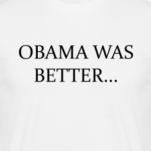 Obama was Beter Campain - LIMITED EDITION! - Mannen T-shirt