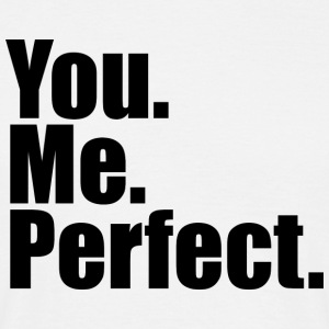 You. Me. Perfect. - Men's T-Shirt